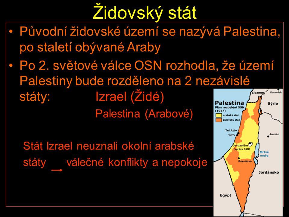 Židovský stát Původní židovské území se nazývá Palestina, po staletí obývané Araby Po 2. světové válce OSN rozhodla, že území Palestiny bude rozděleno