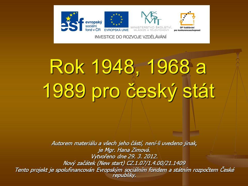 Rok 1948, 1968 a 1989 pro český stát Autorem materiálu a všech jeho částí, není-li uvedeno jinak, je Mgr.