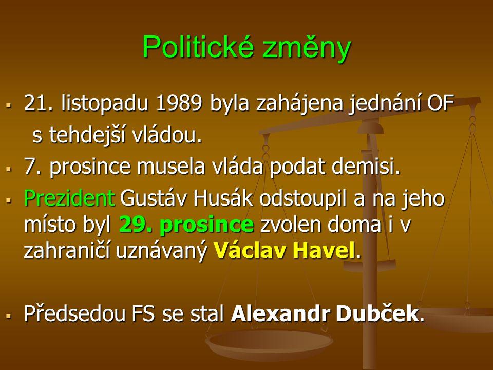 Politické změny  21.listopadu 1989 byla zahájena jednání OF s tehdejší vládou.