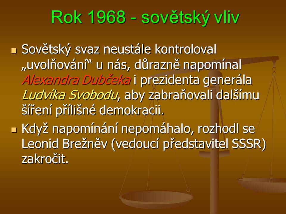 """Rok 1968 - sovětský vliv Rok 1968 - sovětský vliv Sovětský svaz neustále kontroloval """"uvolňování u nás, důrazně napomínal Alexandra Dubčeka i prezidenta generála Ludvíka Svobodu, aby zabraňovali dalšímu šíření přílišné demokracii."""