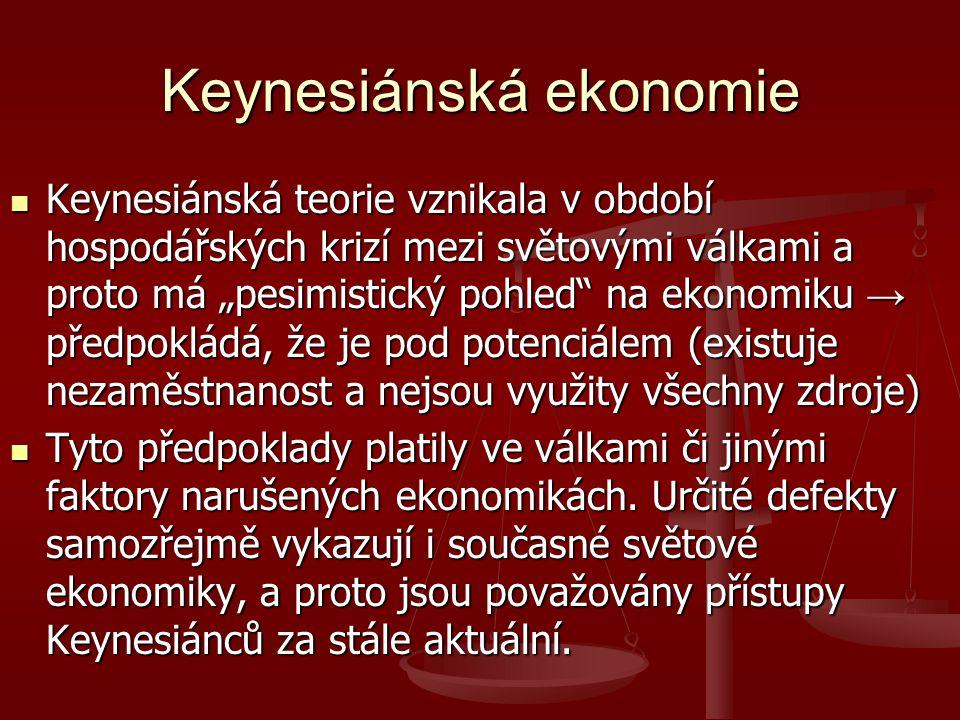 """Keynesiánská ekonomie Keynesiánská teorie vznikala v období hospodářských krizí mezi světovými válkami a proto má """"pesimistický pohled na ekonomiku → předpokládá, že je pod potenciálem (existuje nezaměstnanost a nejsou využity všechny zdroje) Keynesiánská teorie vznikala v období hospodářských krizí mezi světovými válkami a proto má """"pesimistický pohled na ekonomiku → předpokládá, že je pod potenciálem (existuje nezaměstnanost a nejsou využity všechny zdroje) Tyto předpoklady platily ve válkami či jinými faktory narušených ekonomikách."""