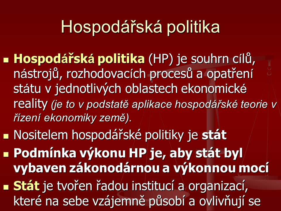 Hospodářská politika Hospod á řsk á politika (HP) je souhrn c í lů, n á strojů, rozhodovac í ch procesů a opatřen í st á tu v jednotlivých oblastech e