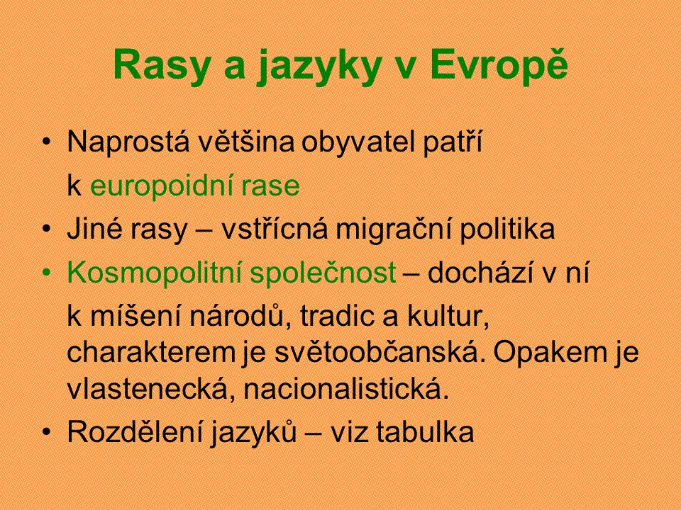 Rasy a jazyky v Evropě Naprostá většina obyvatel patří k europoidní rase Jiné rasy – vstřícná migrační politika Kosmopolitní společnost – dochází v ní k míšení národů, tradic a kultur, charakterem je světoobčanská.
