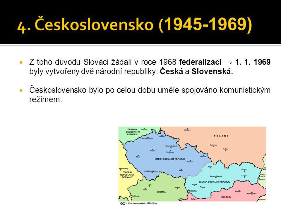  Z toho důvodu Slováci žádali v roce 1968 federalizaci → 1. 1. 1969 byly vytvořeny dvě národní republiky: Česká a Slovenská.  Československo bylo po