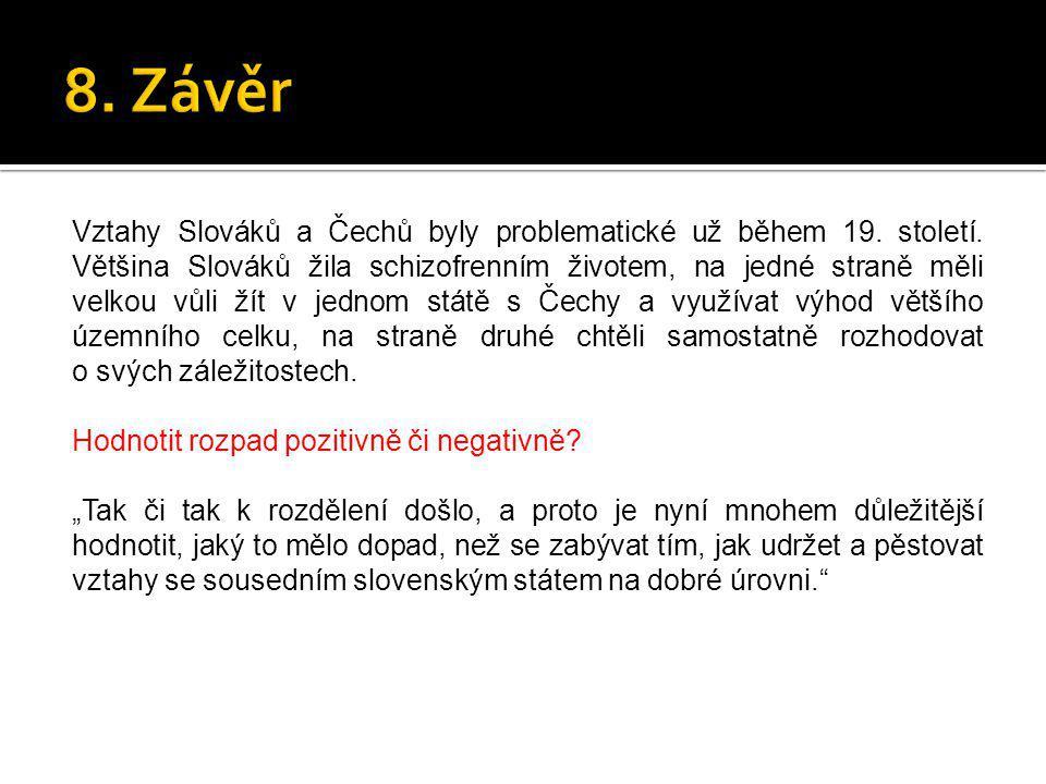 Vztahy Slováků a Čechů byly problematické už během 19. století. Většina Slováků žila schizofrenním životem, na jedné straně měli velkou vůli žít v jed