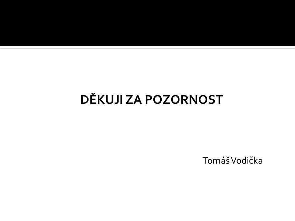 DĚKUJI ZA POZORNOST Tomáš Vodička