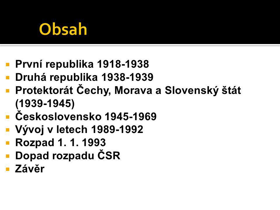  První republika 1918-1938  Druhá republika 1938-1939  Protektorát Čechy, Morava a Slovenský štát (1939-1945)  Československo 1945-1969  Vývoj v