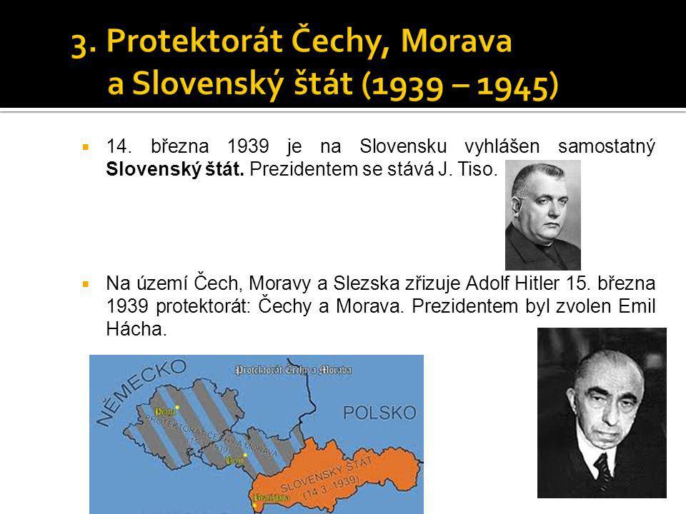  14. března 1939 je na Slovensku vyhlášen samostatný Slovenský štát. Prezidentem se stává J. Tiso.  Na území Čech, Moravy a Slezska zřizuje Adolf Hi