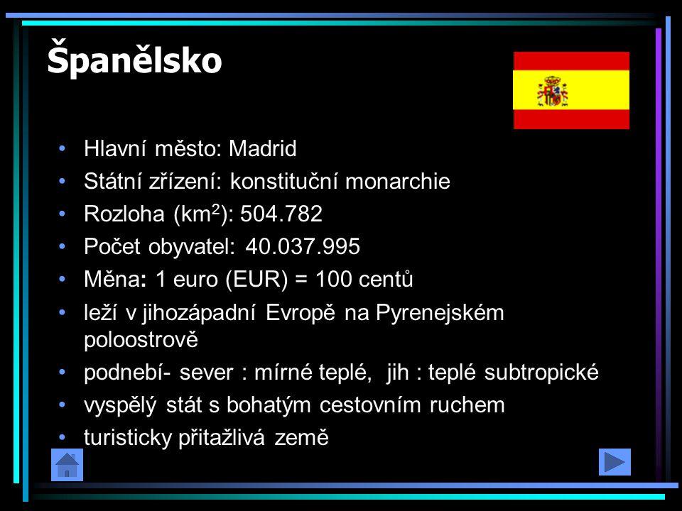 Španělsko Hlavní město: Madrid Státní zřízení: konstituční monarchie Rozloha (km 2 ): 504.782 Počet obyvatel: 40.037.995 Měna: 1 euro (EUR) = 100 cent