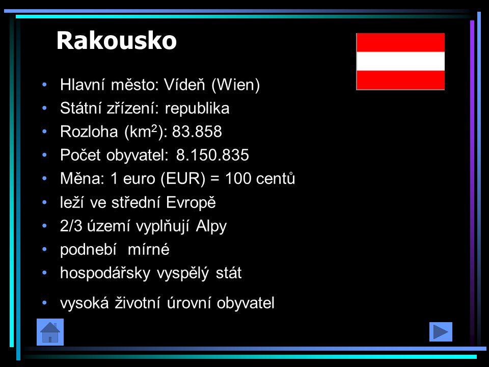 Rakousko Hlavní město: Vídeň (Wien) Státní zřízení: republika Rozloha (km 2 ): 83.858 Počet obyvatel: 8.150.835 Měna: 1 euro (EUR) = 100 centů leží ve