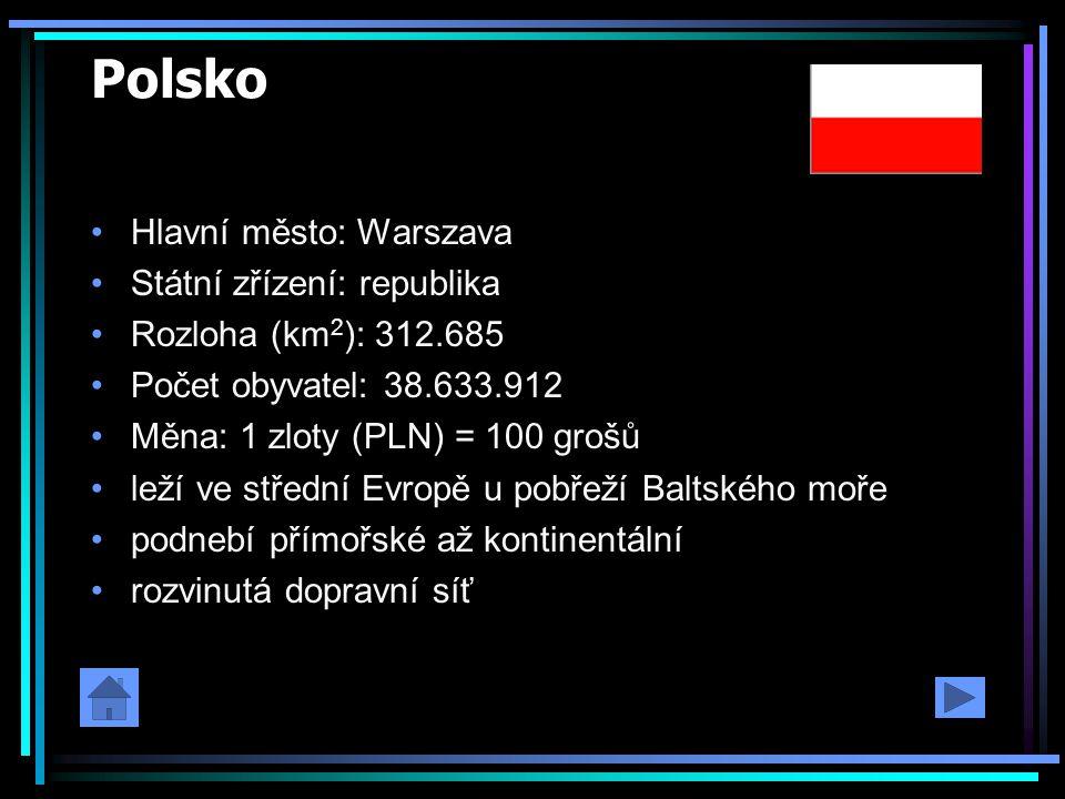 Polsko Hlavní město: Warszava Státní zřízení: republika Rozloha (km 2 ): 312.685 Počet obyvatel: 38.633.912 Měna: 1 zloty (PLN) = 100 grošů leží ve st