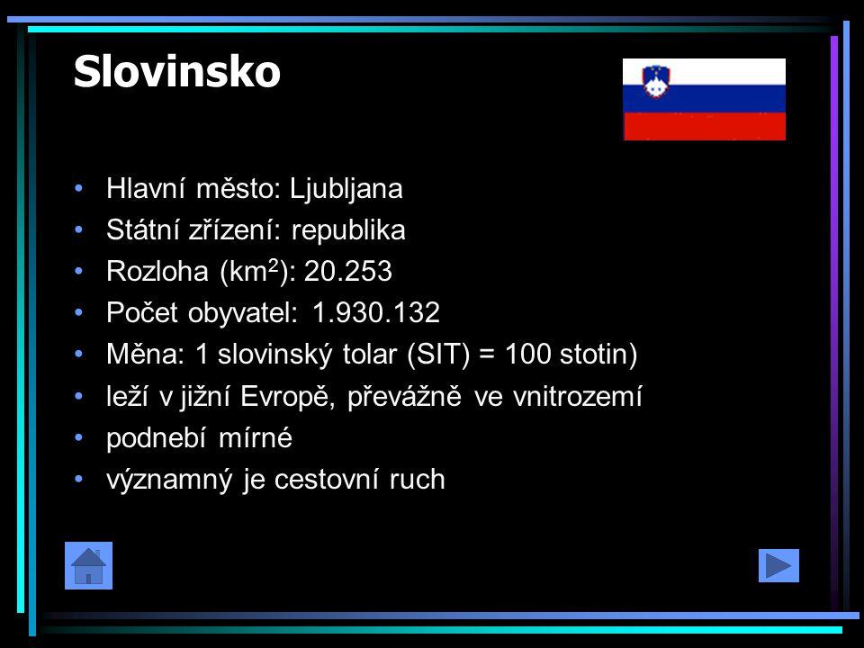 Slovinsko Hlavní město: Ljubljana Státní zřízení: republika Rozloha (km 2 ): 20.253 Počet obyvatel: 1.930.132 Měna: 1 slovinský tolar (SIT) = 100 stot