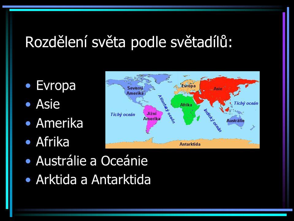 Rozdělení světa podle světadílů: Evropa Asie Amerika Afrika Austrálie a Oceánie Arktida a Antarktida