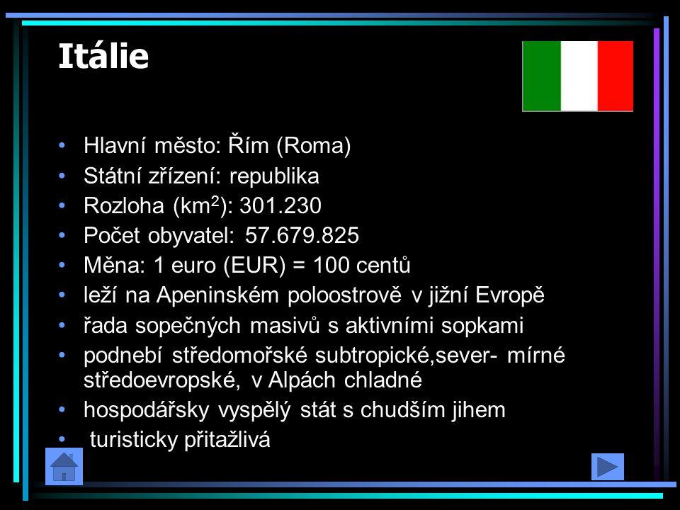 Itálie Hlavní město: Řím (Roma) Státní zřízení: republika Rozloha (km 2 ): 301.230 Počet obyvatel: 57.679.825 Měna: 1 euro (EUR) = 100 centů leží na A