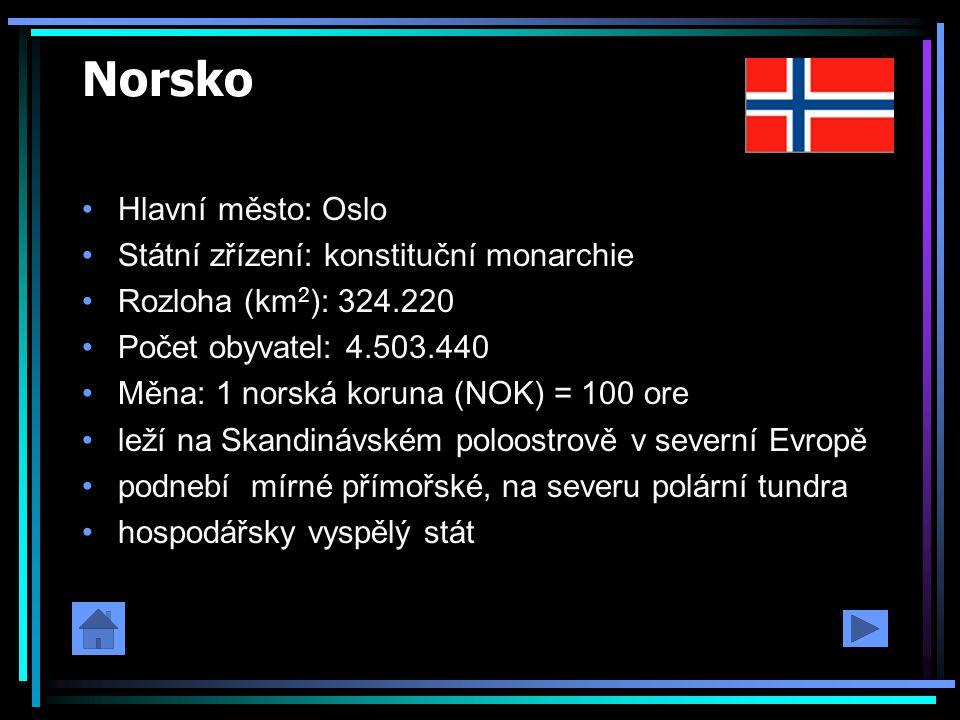 Norsko Hlavní město: Oslo Státní zřízení: konstituční monarchie Rozloha (km 2 ): 324.220 Počet obyvatel: 4.503.440 Měna: 1 norská koruna (NOK) = 100 o