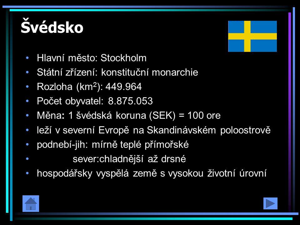 Švédsko Hlavní město: Stockholm Státní zřízení: konstituční monarchie Rozloha (km 2 ): 449.964 Počet obyvatel: 8.875.053 Měna: 1 švédská koruna (SEK)