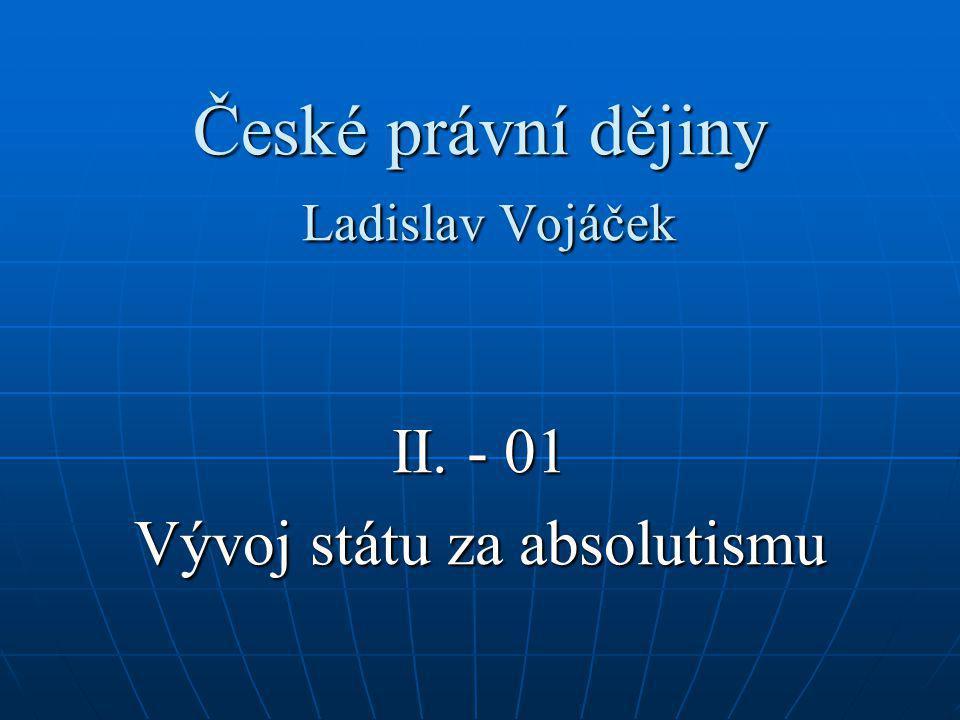 České právní dějiny Ladislav Vojáček II. - 01 Vývoj státu za absolutismu