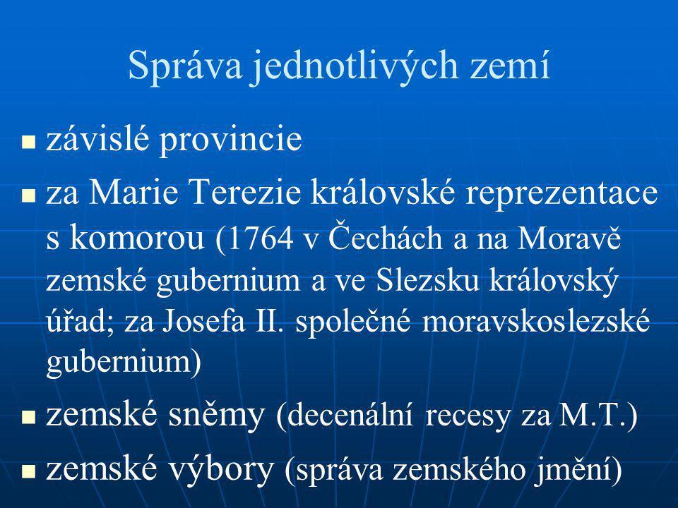 Správa jednotlivých zemí závislé provincie za Marie Terezie královské reprezentace s komorou (1764 v Čechách a na Moravě zemské gubernium a ve Slezsku