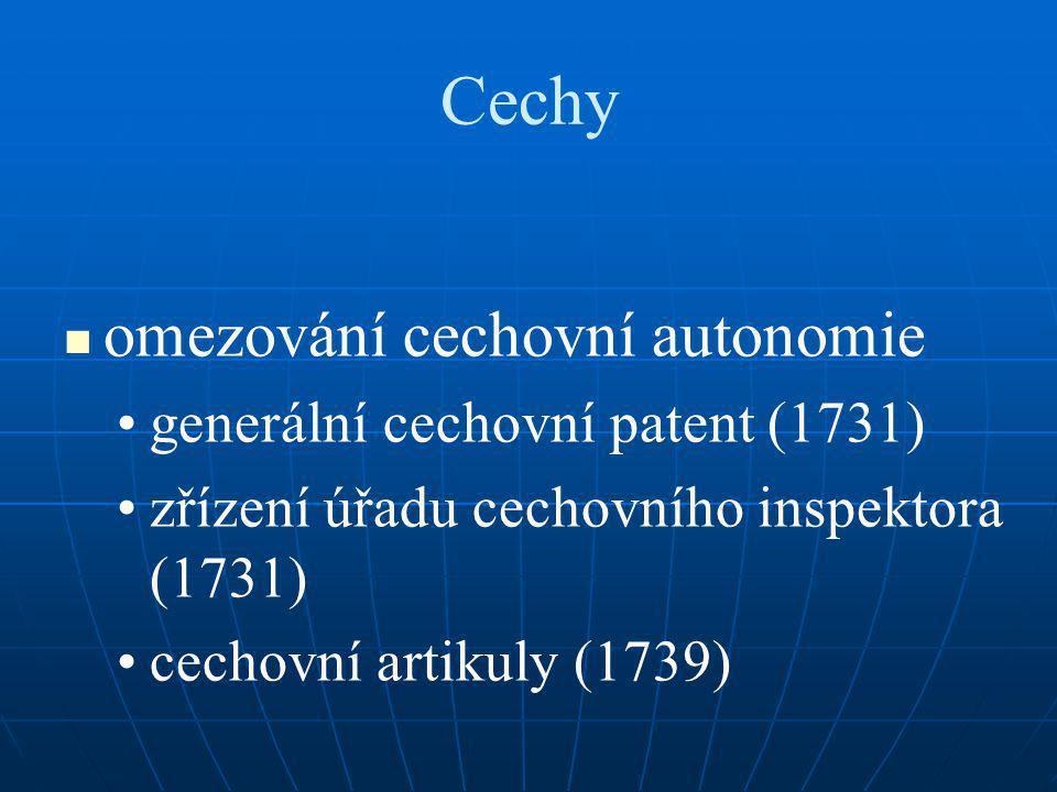 Cechy omezování cechovní autonomie generální cechovní patent (1731) zřízení úřadu cechovního inspektora (1731) cechovní artikuly (1739)