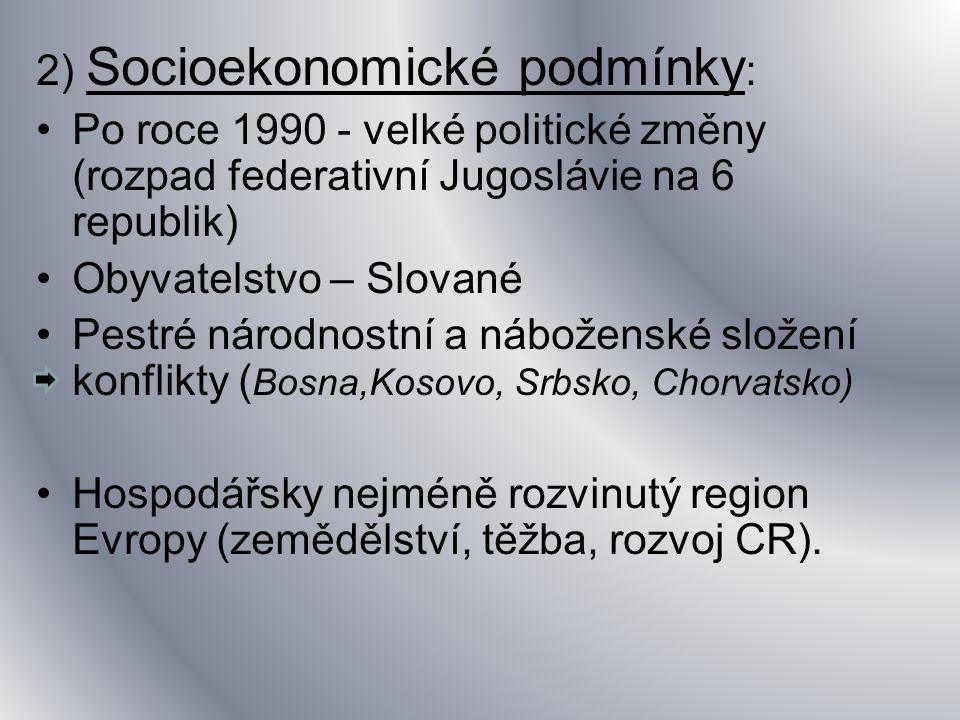 2) Socioekonomické podmínky : Po roce 1990 - velké politické změny (rozpad federativní Jugoslávie na 6 republik) Obyvatelstvo – Slované Pestré národno