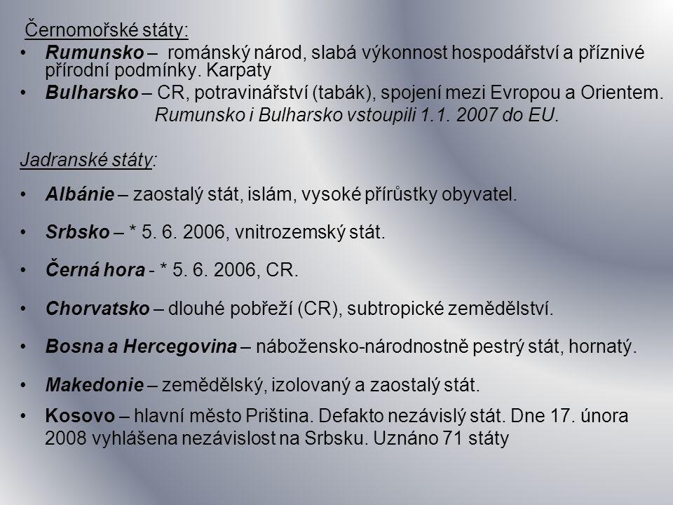 Černomořské státy: Rumunsko – románský národ, slabá výkonnost hospodářství a příznivé přírodní podmínky. Karpaty Bulharsko – CR, potravinářství (tabák