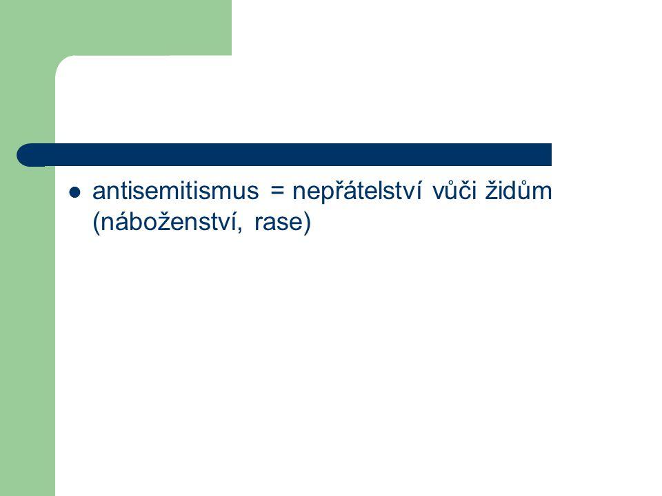 antisemitismus = nepřátelství vůči židům (náboženství, rase)