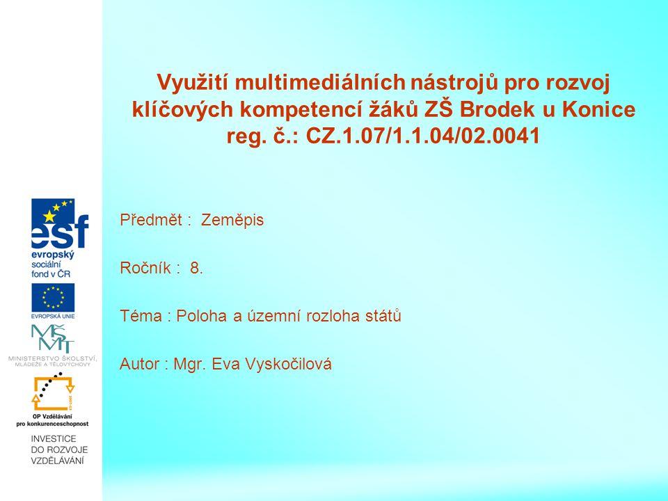 Využití multimediálních nástrojů pro rozvoj klíčových kompetencí žáků ZŠ Brodek u Konice reg. č.: CZ.1.07/1.1.04/02.0041 Předmět : Zeměpis Ročník : 8.
