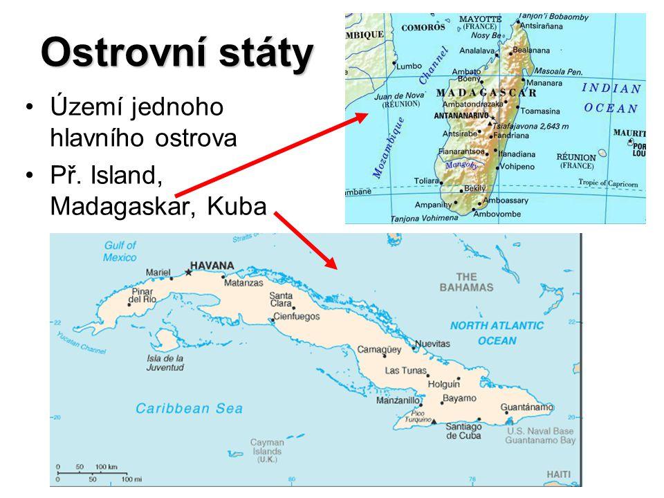 Ostrovní státy Území jednoho hlavního ostrova Př. Island, Madagaskar, Kuba
