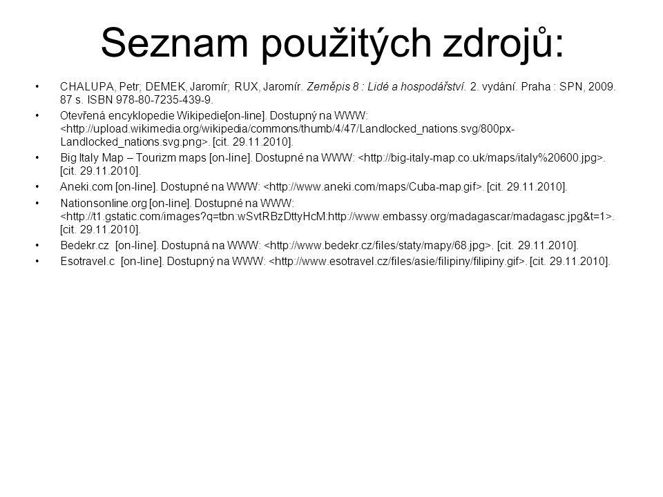 Seznam použitých zdrojů: CHALUPA, Petr; DEMEK, Jaromír; RUX, Jaromír. Zeměpis 8 : Lidé a hospodářství. 2. vydání. Praha : SPN, 2009. 87 s. ISBN 978-80
