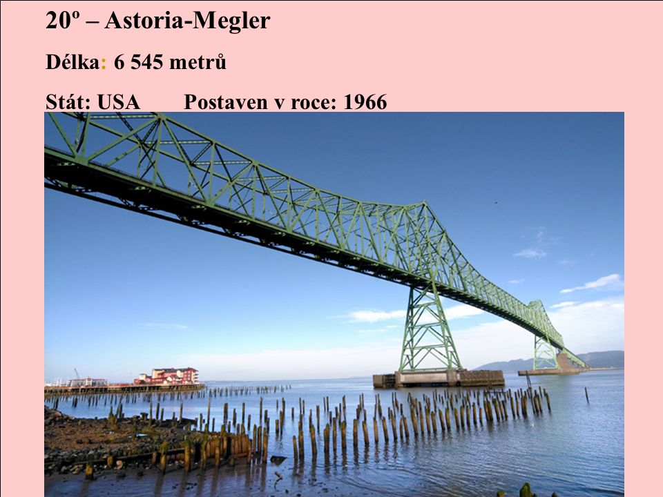 20º – Astoria-Megler Délka: 6 545 metrů Stát: USA Postaven v roce: 1966