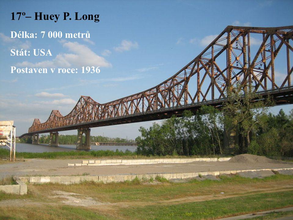 17º– Huey P. Long Délka: 7 000 metrů Stát: USA Postaven v roce: 1936