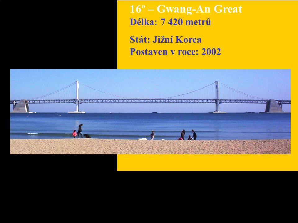16º – Gwang-An Great Délka: 7 420 metrů Stát: Jižní Korea Postaven v roce: 2002