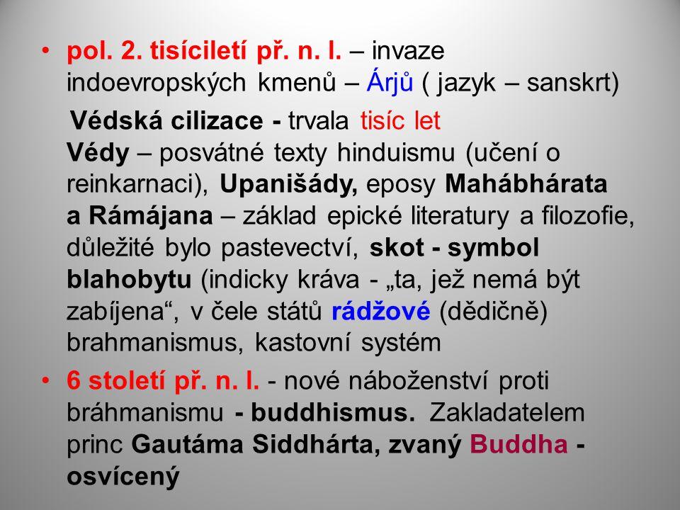 pol. 2. tisíciletí př. n. l. – invaze indoevropských kmenů – Árjů ( jazyk – sanskrt) Védská cilizace - trvala tisíc let Védy – posvátné texty hinduism