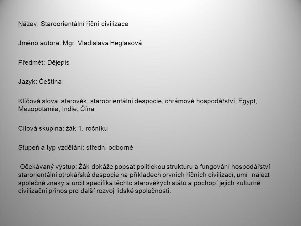 Název: Staroorientální říční civilizace Jméno autora: Mgr. Vladislava Heglasová Předmět: Dějepis Jazyk: Čeština Klíčová slova: starověk, staroorientál