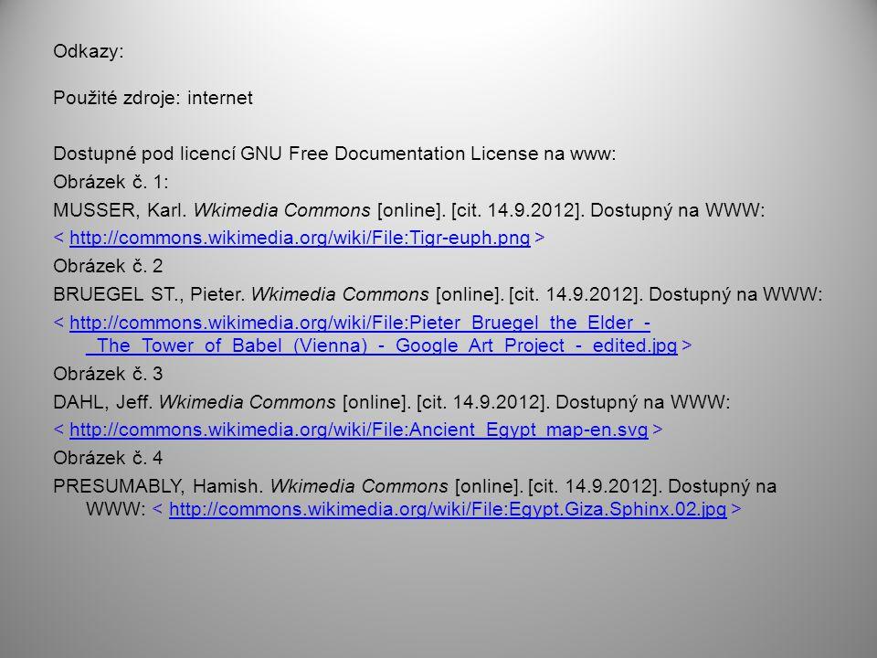 Odkazy: Použité zdroje: internet Dostupné pod licencí GNU Free Documentation License na www: Obrázek č. 1: MUSSER, Karl. Wkimedia Commons [online]. [c