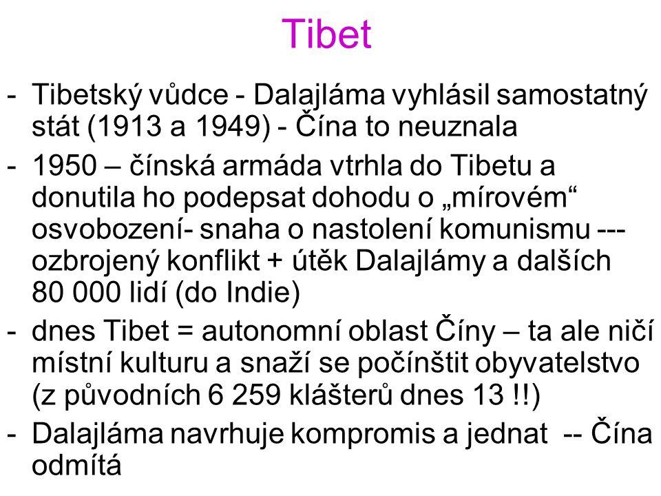 Tibet -Tibetský vůdce - Dalajláma vyhlásil samostatný stát (1913 a 1949) - Čína to neuznala -1950 – čínská armáda vtrhla do Tibetu a donutila ho podep