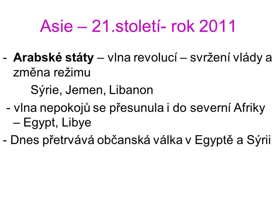 Asie – 21.století- rok 2011 -Arabské státy – vlna revolucí – svržení vlády a změna režimu Sýrie, Jemen, Libanon - vlna nepokojů se přesunula i do seve