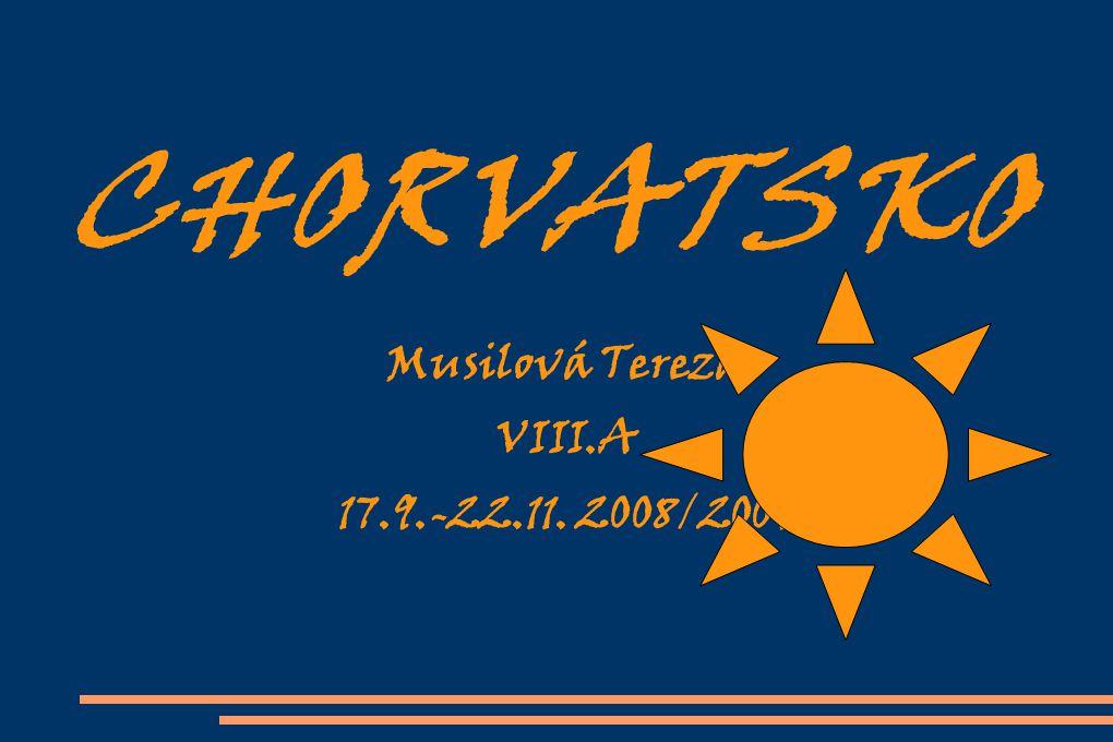 CHORVATSKO Musilová Tereza VIII.A 17.9.-22.11. 2008/2009