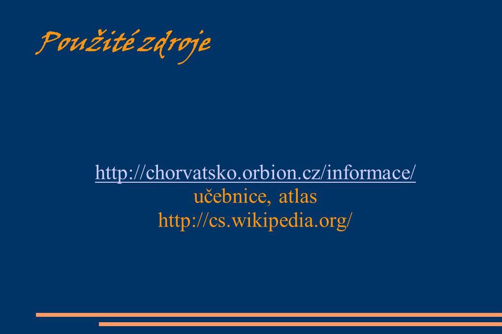 Použité zdroje http://chorvatsko.orbion.cz/informace/ učebnice, atlas http://cs.wikipedia.org/
