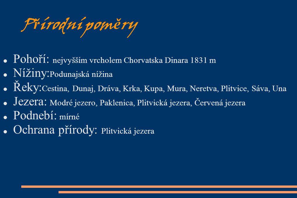 P ř írodní pom ě ry Pohoří: nejvyšším vrcholem Chorvatska Dinara 1831 m Nížiny: Podunajská nížina Řeky: Cestina, Dunaj, Dráva, Krka, Kupa, Mura, Neret