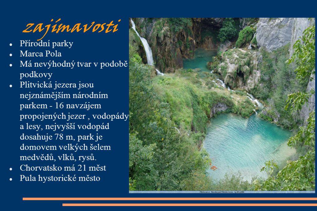 zajímavosti Přírodní parky Marca Pola Má nevýhodný tvar v podobě podkovy Plitvická jezera jsou nejznámějším národním parkem - 16 navzájem propojených