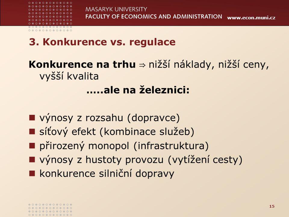 www.econ.muni.cz 3. Konkurence vs. regulace Konkurence na trhu ⇒ nižší náklady, nižší ceny, vyšší kvalita …..ale na železnici: výnosy z rozsahu (dopra