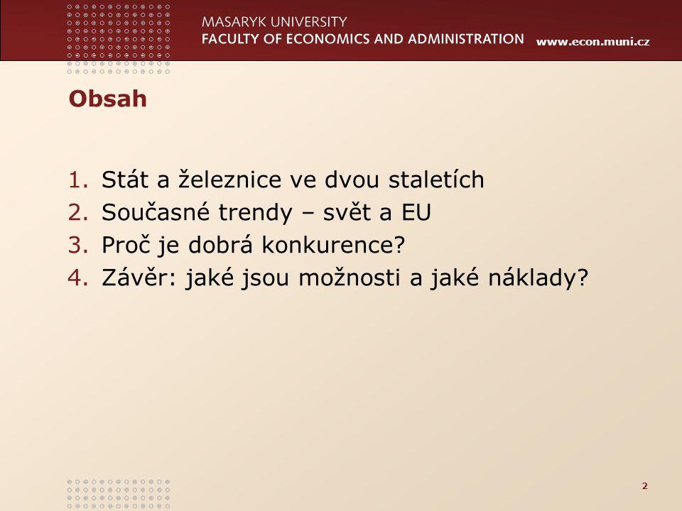 www.econ.muni.cz Obsah 1.Stát a železnice ve dvou staletích 2.Současné trendy – svět a EU 3.Proč je dobrá konkurence? 4.Závěr: jaké jsou možnosti a ja