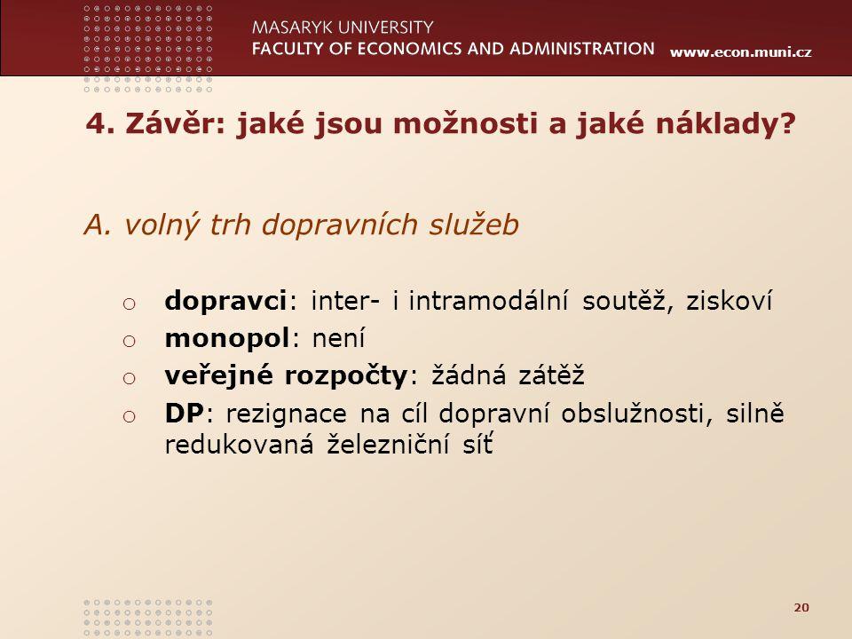 www.econ.muni.cz A. volný trh dopravních služeb o dopravci: inter- i intramodální soutěž, ziskoví o monopol: není o veřejné rozpočty: žádná zátěž o DP