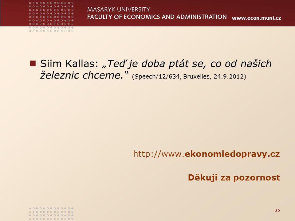 "www.econ.muni.cz Siim Kallas: ""Teď je doba ptát se, co od našich železnic chceme."" (Speech/12/634, Bruxelles, 24.9.2012) http://www.ekonomiedopravy.cz"