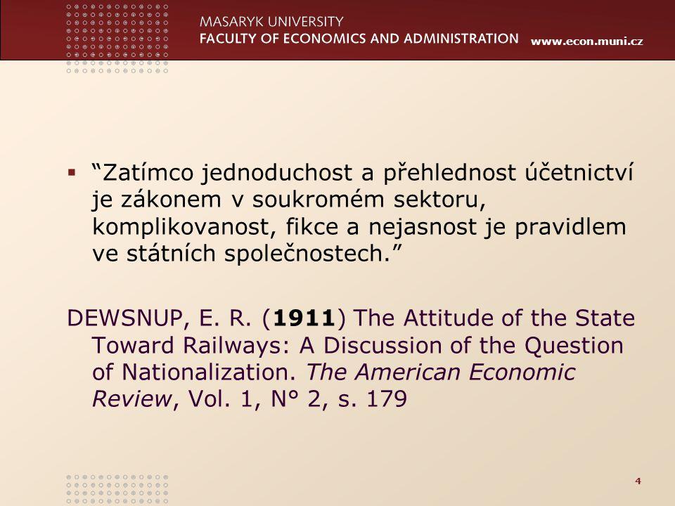 """www.econ.muni.cz  """"Zatímco jednoduchost a přehlednost účetnictví je zákonem v soukromém sektoru, komplikovanost, fikce a nejasnost je pravidlem ve st"""