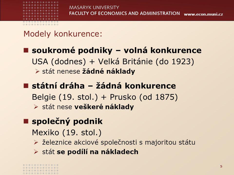 www.econ.muni.cz soukromé podniky – volná konkurence USA (dodnes) + Velká Británie (do 1923)  stát nenese žádné náklady státní dráha – žádná konkuren