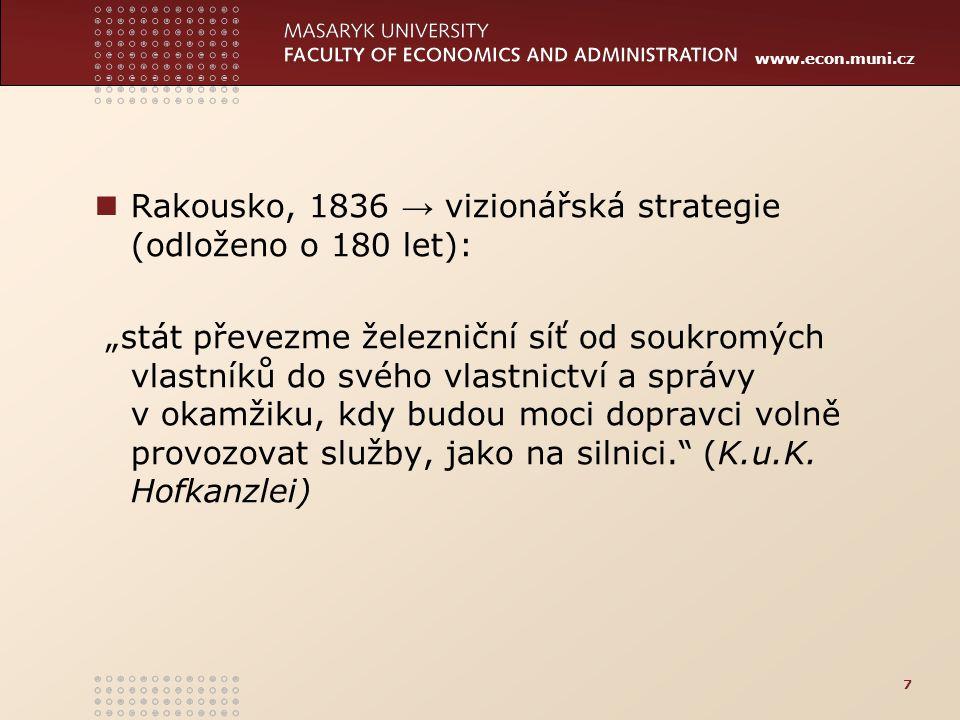 """www.econ.muni.cz Rakousko, 1836 → vizionářská strategie (odloženo o 180 let): """"stát převezme železniční síť od soukromých vlastníků do svého vlastnict"""