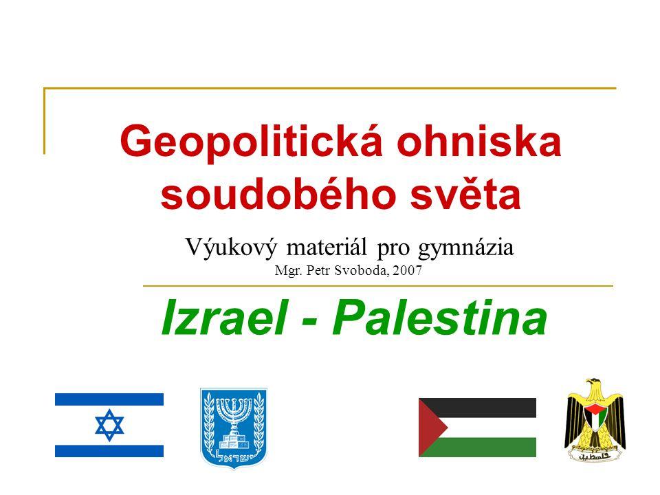 Geopolitická ohniska soudobého světa Izrael - Palestina Výukový materiál pro gymnázia Mgr.