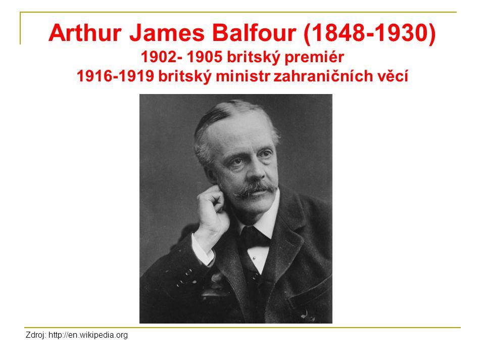Arthur James Balfour (1848-1930) 1902- 1905 britský premiér 1916-1919 britský ministr zahraničních věcí Zdroj: http://en.wikipedia.org